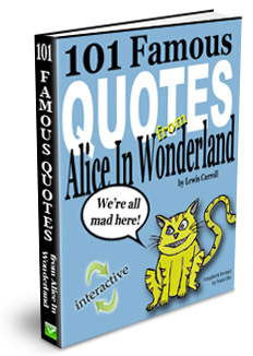 Click here to buy 101 Famous Quotes from Alice in Wonderland